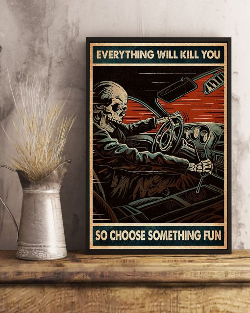 everything will kill you so choose something fun skull racing retro poster 3