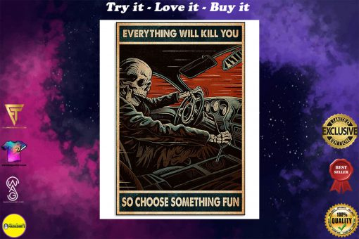 everything will kill you so choose something fun skull racing retro poster