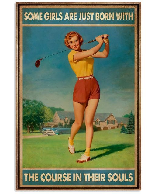 golf some girls are just born with the course in their souls poster 1