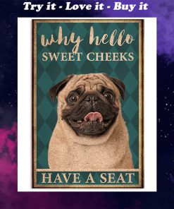 pug why hello sweet cheeks have a seat retro poster