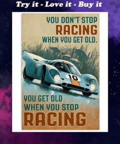 vintage you dont stop racing when you get old you get old when you stop racing poster