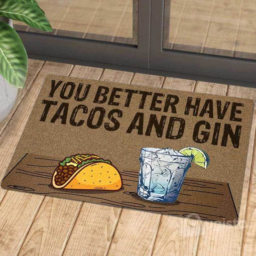 you better have tacos and gin doormat 1 - Copy