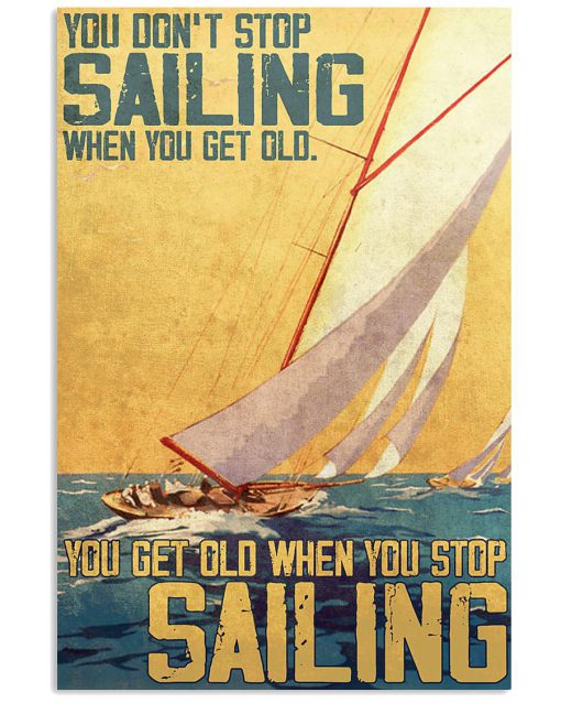 you dont stop sailing when you get old you get old when you stop sailing retro poster 1