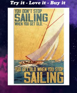 you dont stop sailing when you get old you get old when you stop sailing retro poster
