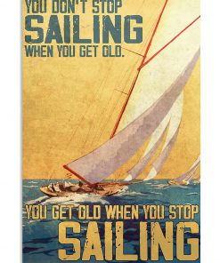 you dont stop sailing when you get old you get old when you stop sailing retro poster 3