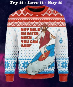 Jesus surfing why walk on water when you can surf ugly christmas sweater