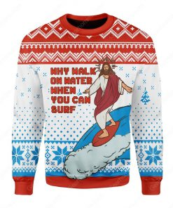 Jesus surfing why walk on water when you can surf ugly christmas sweater 5