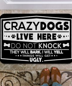 crazy dogs live here do not knock they will bark i will yell doormat 2