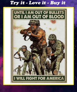 vintage army until i am out of bullets or blood i will fight for america poster