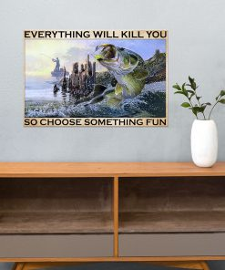 vintage everything will kill you so choose something fun fishing poster 2