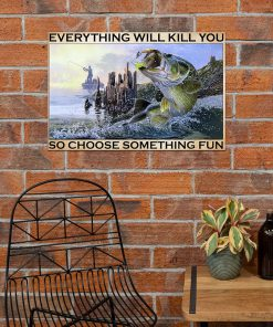 vintage everything will kill you so choose something fun fishing poster 3