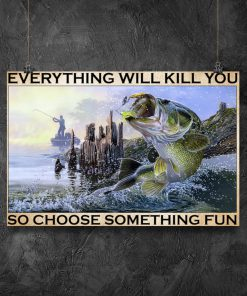 vintage everything will kill you so choose something fun fishing poster 5