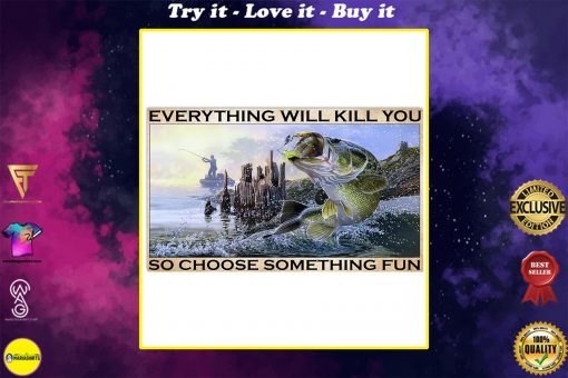 vintage everything will kill you so choose something fun fishing poster