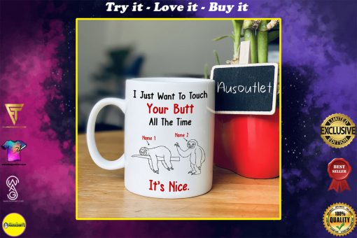 custom your name i just want to touch your butt all the time sloth lover mug