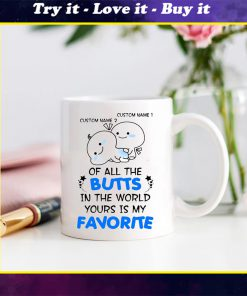 custom your name of all the butts in the world yours is my favorite mug