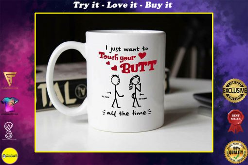 customized i just want to touch your butt all the time gift for girlfriend mug