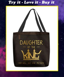 daughter of the king his will his way my faith tote bag
