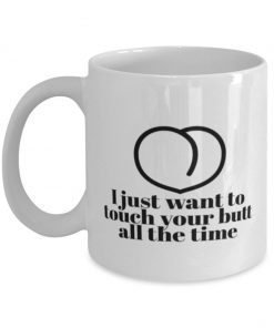i want to touch your butt all the time gift for girlfriend mug 5