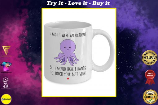 i wish i were an octopus to touch your butt coffee mug