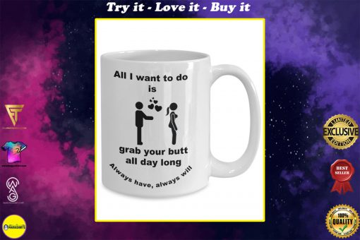 touch your butt all i want to do is grab your butt all day long coffee mug