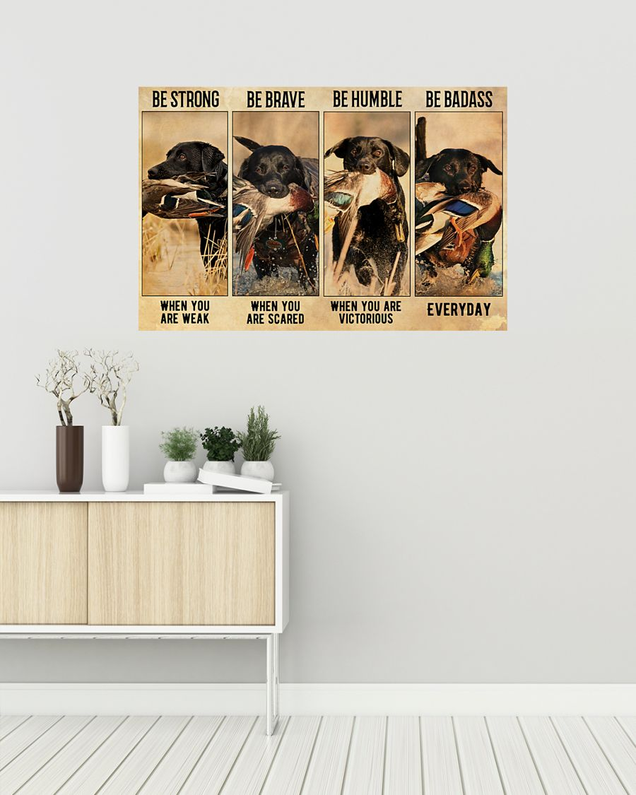 be strong when you are weak be brave when you are scared dog hunting duck poster 2