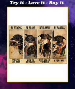be strong when you are weak be brave when you are scared dog hunting duck poster