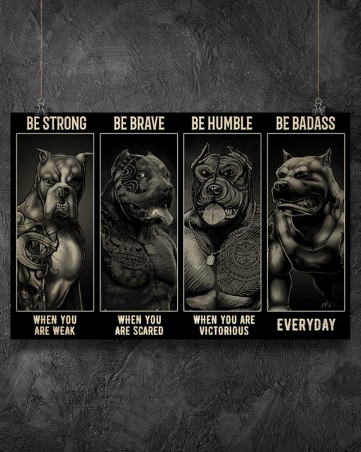 be strong when you are weak be brave when you are scared gangster pitbull poster 5