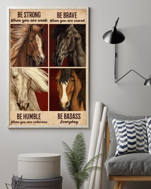 be strong when you are weak be brave when you are scared horse poster 2