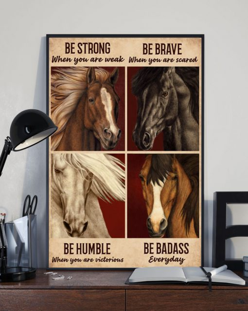 be strong when you are weak be brave when you are scared horse poster 3