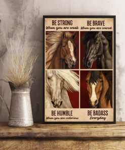 be strong when you are weak be brave when you are scared horse poster 4