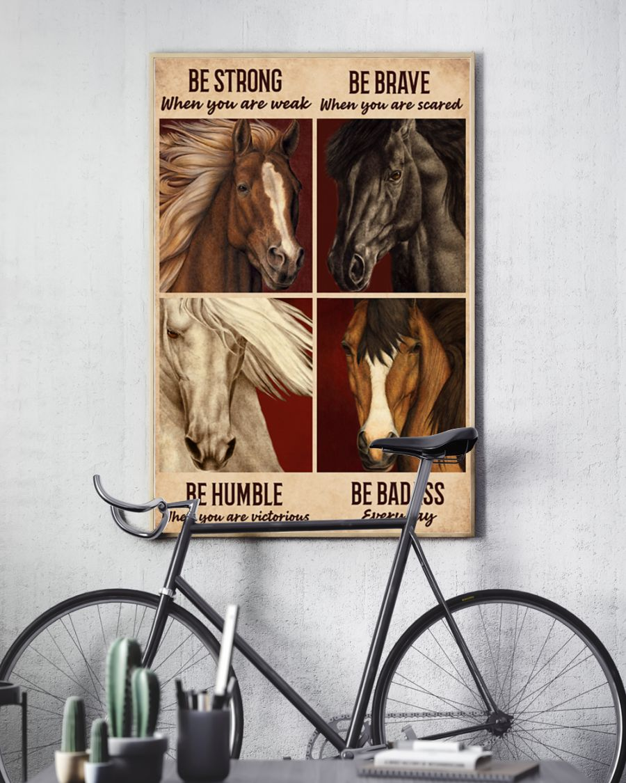 be strong when you are weak be brave when you are scared horse poster 5