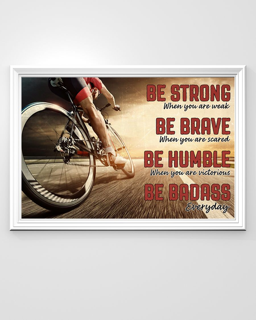 be strong when you are weak be brave when you are scared road cycling poster 2