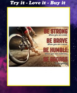 be strong when you are weak be brave when you are scared road cycling poster