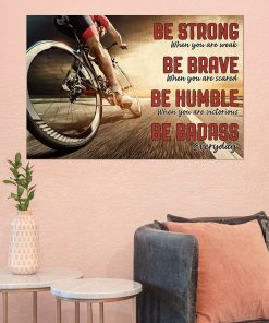 be strong when you are weak be brave when you are scared road cycling poster 3