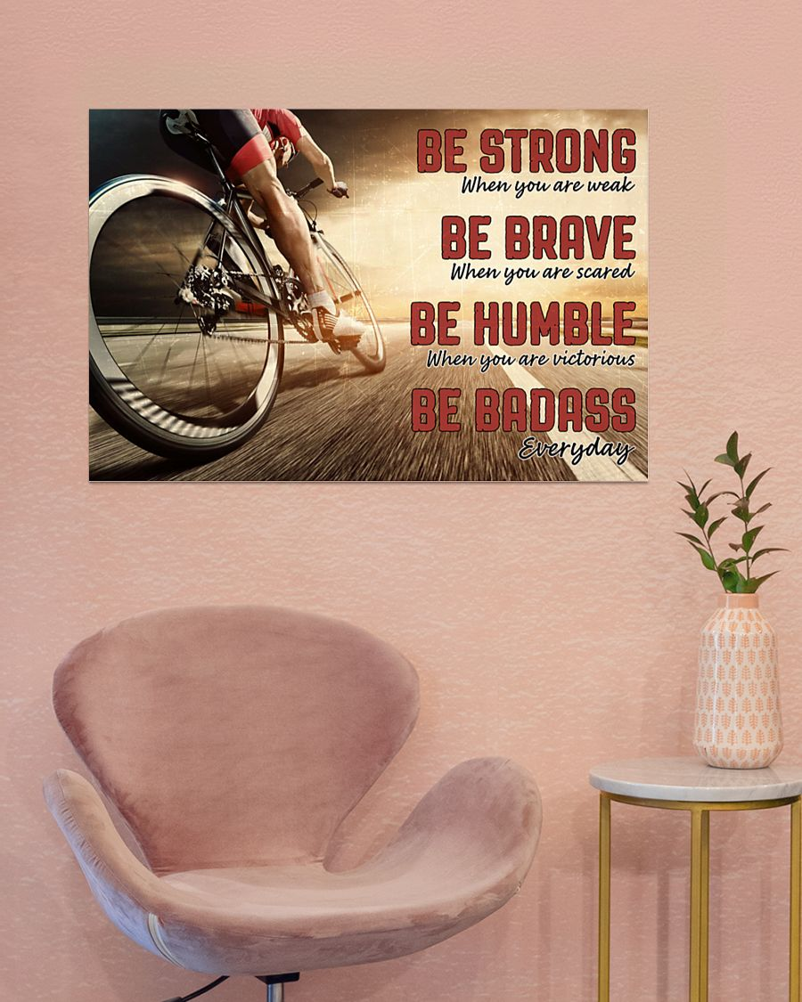 be strong when you are weak be brave when you are scared road cycling poster 4