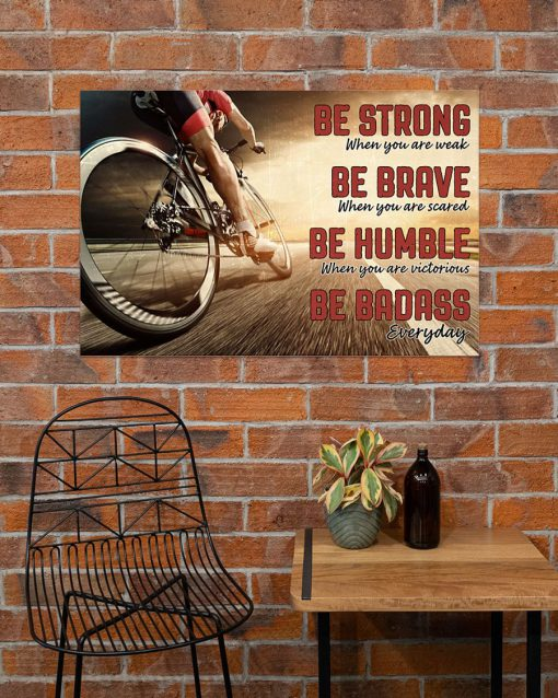 be strong when you are weak be brave when you are scared road cycling poster 5