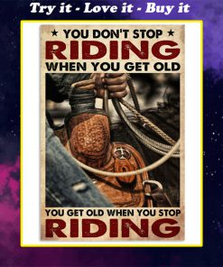 cowboy you dont stop riding when you get old you get old when you stop riding poster