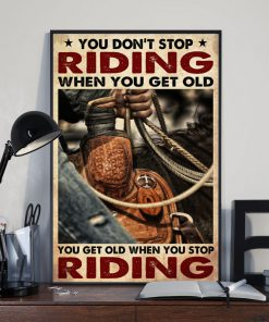 cowboy you dont stop riding when you get old you get old when you stop riding poster 3