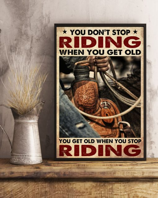 cowboy you dont stop riding when you get old you get old when you stop riding poster 4