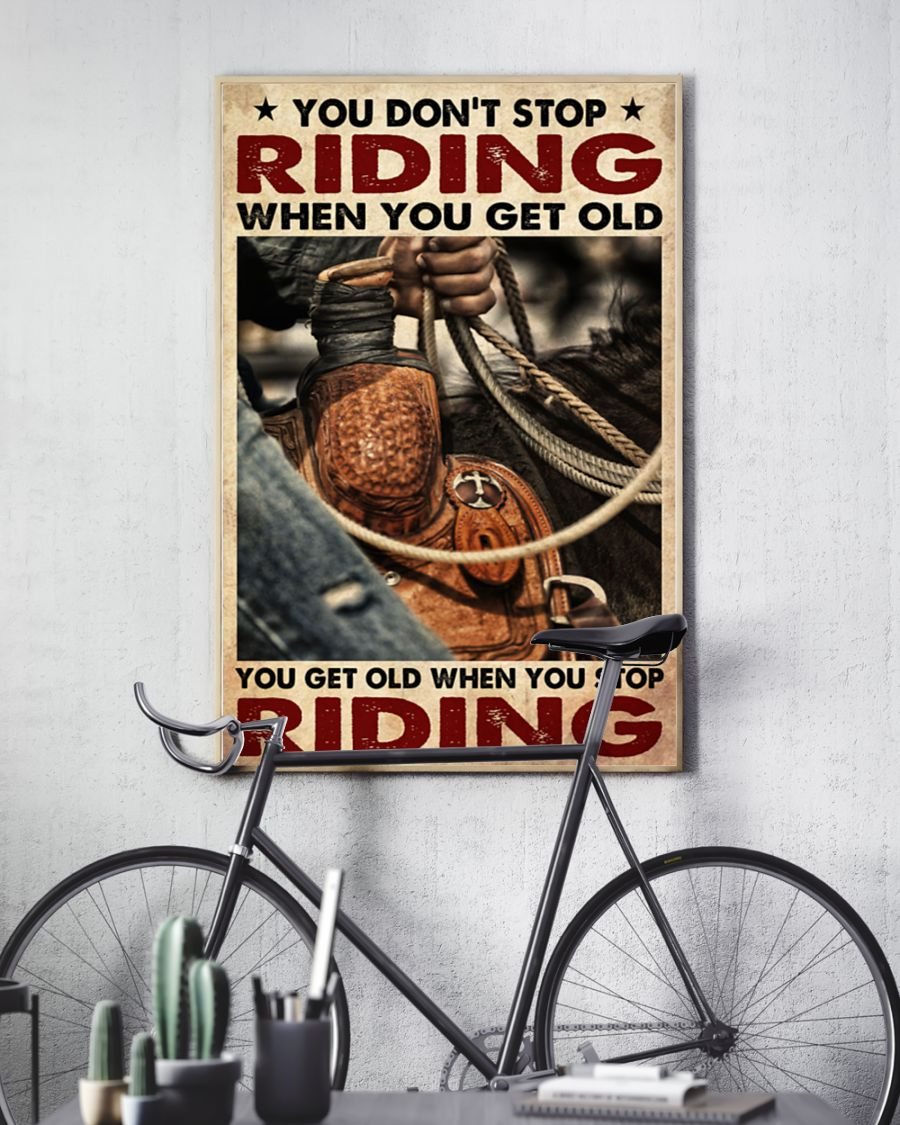 cowboy you dont stop riding when you get old you get old when you stop riding poster 5