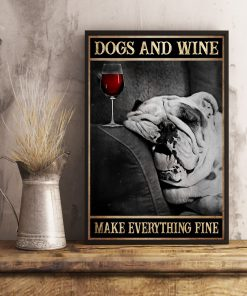 dogs and wine make everything fine poster 4