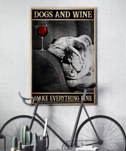 dogs and wine make everything fine poster 5