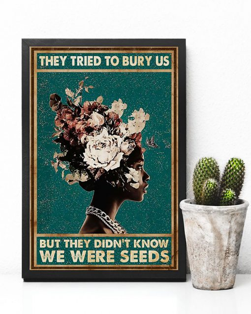 they tried to bury us but they didnt know african american woman poster 5