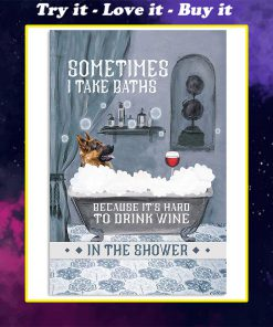 vintage german shepherd and wine sometimes i take baths because it's hard to drink wine in the shower poster