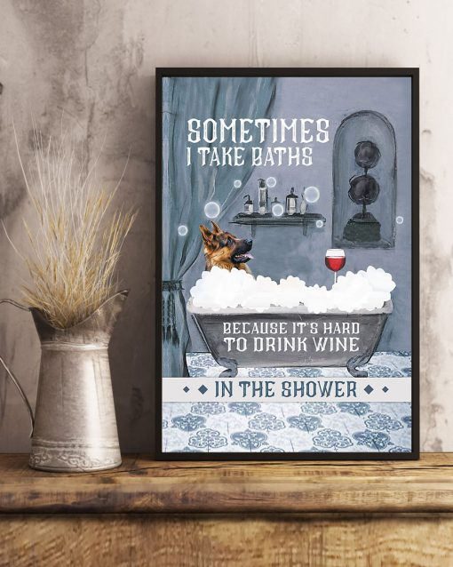 vintage german shepherd and wine sometimes i take baths because it's hard to drink wine in the shower poster 5