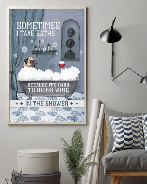 vintage pug and wine sometimes i take baths because its hard to drink wine in the shower poster 2