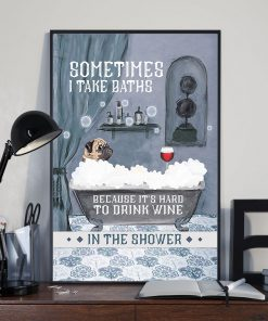 vintage pug and wine sometimes i take baths because its hard to drink wine in the shower poster 4