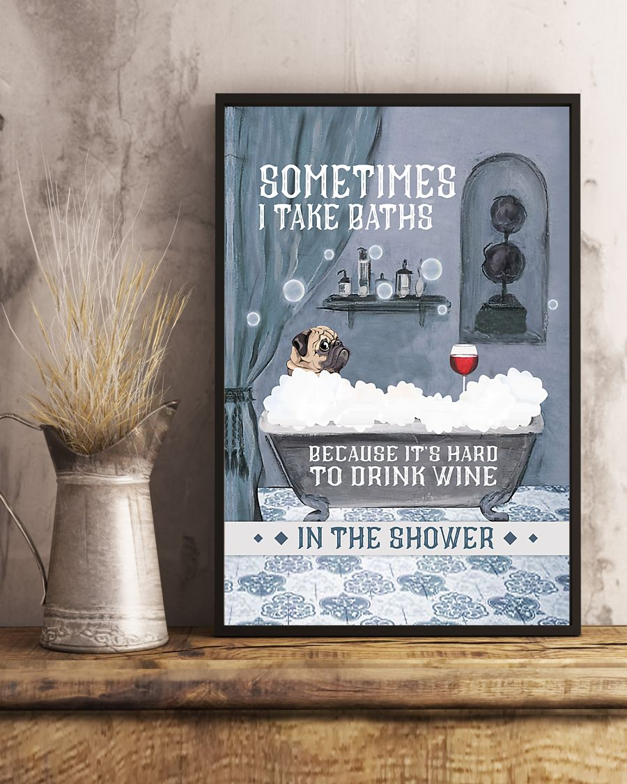vintage pug and wine sometimes i take baths because its hard to drink wine in the shower poster 5
