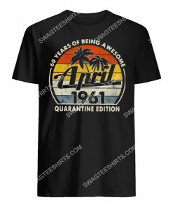 60 years of being awesome april 1961 quarantine edition vintage shirt 1(1)