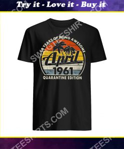 60 years of being awesome april 1961 quarantine edition vintage shirt